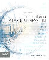 Introduction to Data Compression by Khalid (Department of Electrical and Computer Engineering, University of Nebraska, Lincoln, Nebraska, USA) Sayood