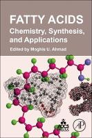 Fatty Acids Chemistry, Synthesis, and Applications by Moghis U. (Chemical Technology and Manufacturing, Jina Pharmaceuticals Inc., Libertyville, IL, USA) Ahmad