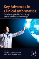Key Advances in Clinical Informatics Transforming Health Care through Health Information Technology by Wright, Cresswell, A. Bates