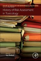 History of Risk Assessment in Toxicology by Sol (MBA PhD DABT <br>Sr Regulatore Compliance & Toxicology Advisor, ToxSci Advisors) Bobst