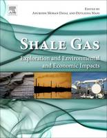 Shale Gas Exploration and Environmental and Economic Impacts by Anurodh Mohan (Emeritus Scientist, Petroleum Geochemistry and Microbiology Group, National Geophysical Research Institut Dayal