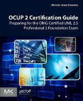 OCUP 2 Certification Guide Preparing for the OMG Certified UML 2.5 Professional 2 Foundation Exam by Michael Jesse (Michael Jesse Chonoles, recently retired from Lockheed Martin as Chief Methodologist, now takes a lead Chonoles