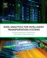 Data Analytics for Intelligent Transportation Systems by Mashrur (Eugene Douglas Mays Professor of Transportation, Clemson University, USA) Chowdhury