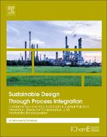 Sustainable Design Through Process Integration Fundamentals and Applications to Industrial Pollution Prevention, Resource Conservation, and Profitability Enhancement by Mahmoud M. (The Artie McFerrin Department of Chemical Engineering, Texas A & M University, College Station, USA) El-Halwagi