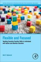 Flexible and Focused Teaching Executive Function Skills to Individuals with Autism and Attention Disorders by Adel C. (Pepperdine University, Department of Psychology, Los Angeles, CA USA) Najdowski