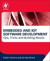 Embedded and Iot Software Development: Tips, Tricks and Building Blocks by Robert Oshana, German Rivera