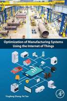 Optimization of Manufacturing Systems Using the Internet of Things by Professor Yingfeng Zhang, Fei Tao