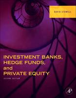 Investment Banks, Hedge Funds, and Private Equity by David P. (Professor of Finance, Kellogg School of Management, Northwestern University, Evanston, IL, USA) Stowell