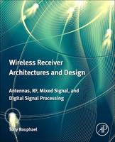 Wireless Receiver Architectures and Design Antennas, RF, Synthesizers, Mixed Signal, and Digital Signal Processing by Tony J. (Chief systems Engineer, L-3 Linkabit, USA) Rouphael