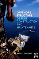 Offshore Structures Design, Construction and Maintenance by Mohamed El-Reedy