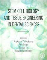 Stem Cell Biology and Tissue Engineering in Dental Sciences by Ajaykumar (Division of Engineering in Medicine, Department of Medicine, Brigham and Women's Hospital, Harvard Medi Vishwakarma
