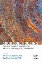 Crude Oil Fouling Deposit Characterization, Measurements, and Modeling by Francesco (Director and Chief Technology Officer, Hexxcell Ltd., London, UK) Coletti
