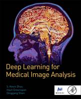 Deep Learning for Medical Image Analysis by S. Kevin (Principal Key Expert, Medical Image Analysis, Siemens Healthcare Technology Center, Princeton, New Jersey, USA) Zhou