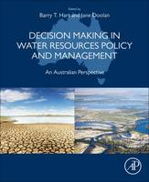 Decision Making in Water Resources Policy and Management An Australian Perspective by Barry Hart