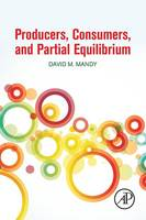 Producers, Consumers, and Partial Equilibrium by David (University of Missouri, Columbia, MO, USA) Mandy