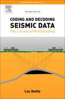 Coding and Decoding: Seismic Data The Concept of Multishooting by Luc T. (Faculty of Petroleum Geology, Texas A&M University, College Station, USA) Ikelle