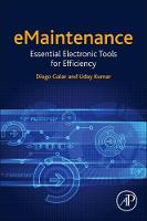 eMaintenance Essential Electronic Tools for Efficiency by Diego (Professor, Division of Operation and Maintenance Engineering at LTU, Lulea University of Technology, Sweden) Galar, Kuma