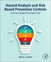 Hazard Analysis and Risk Based Preventive Controls Building a (Better) Food Safety Plan by Patricia A. (President, PA Wester Consulting, FL, USA) Wester