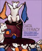 Data Literacy How to Make Your Experiments Robust and Reproducible by Neil R. Smalheiser