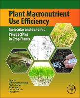 Plant Macronutrient Use Efficiency Molecular and Genomic Perspectives in Crop Plants by Mohammad Anwar Hossain, Takehiro Kamiya, David J. Burritt