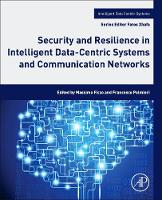Security and Resilience in Intelligent Data-Centric Systems and Communication Networks by Mike Ficco, Palmieri