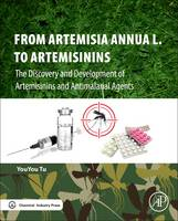 From Artemisia annua L. to Artemisinins The Discovery and Development of Artemisinins and Antimalarial Agents by Youyou (Professor, China Academy of Traditional Chinese Medicine, Beijing, China) Tu