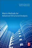 Matrix Methods for Advanced Structural Analysis by Evangelos (National Technical University of Athens, Greece) Sapountzakis, Manolis (Institute of Structural Analys Papadrakakis