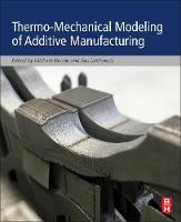 Thermo-Mechanical Modeling of Additive Manufacturing by Michael (Ph.D., Research Engineer, Autodesk, State College, Pennsylvania, USA) Gouge