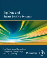Big Data and Smart Service Systems by Xiwei (Associate professor, State Key Laboratory of Management and Control, Complex Systems Automation Institute, Chinese  Liu
