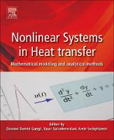 Nonlinear Systems in Heat Transfer Mathematical Modeling and Analytical Methods by Davood Domairry Ganji
