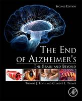 The End of Alzheimer's The Brain and Beyond by Thomas J. Lewis, Clement L. Trempe