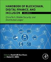 Handbook of Blockchain, Digital Finance, and Inclusion, Volume 2 ChinaTech, Mobile Security, and Distributed Ledger by David (Visiting Fulbright Scholar (2015) at Stanford University and Professor for Fintech and Blockchain, SUSS) Lee Kuo Chuen