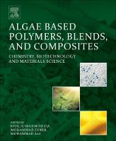 Algae Based Polymers, Blends, and Composites Chemistry, Biotechnology and Materials Science by Khalid Mahmod Zia, Mohammad Zuber, Ali