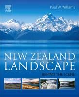 New Zealand Landscape Behind the Scene by Paul (Emeritus Professor, School of Environment, University of Auckland, New Zealand) Williams
