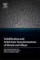 Solidification and Solid-State Transformations of Metals and Alloys by Maria Jose (Faculty of Engineering, Universidad Panamericana, Mexico City, Mexico) Quintana Hernandez, Jose Antonio  Pero-Sanz