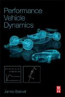 Performance Vehicle Dynamics Engineering and Applications by James (Programme Lead for Postgraduate Mechanical Engineering and Mathematics, Department of Mechanical Engineering a Balkwill