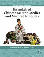 Essentials of Chinese Materia Medica and Medical Formulas New Century Traditional Chinese Medicine by Shengyan (Medical College of the Xiamen University, Xiamen, China) Xi, Yuewen (Professor and Associate Dean (Research), C Gong