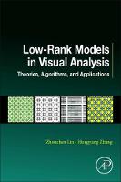 Low-Rank Models in Visual Analysis Theories, Algorithms, and Applications by Lin, Zhang
