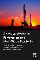 Abrasive Water Jet Perforation and Multi-Stage Fracturing by Xianzhi Song, Shoucheng Tian, Gensheng Li