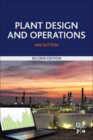 Plant Design and Operations by Ian (Principal, Sutton Technical Books) Sutton