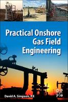 Practical Onshore Gas Field Engineering by David (Principal Engineer and Owner, MuleShoe Engineering) Simpson