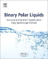 Binary Polar Liquids Structural and Dynamic Characterization Using Spectroscopic Methods by Suresh C. Mehrotra