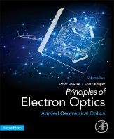 Principles of Electron Optics Applied Geometrical Optics by Peter W. (Laboratoire d'Optique Electronique du Centre National de la Recherche Scientifique (CEMES), Toulouse, France) Hawkes