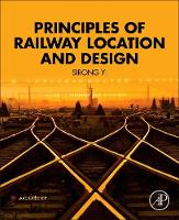 Principles of Railway Location and Design by Sirong (Professor, School of Civil Engineering, Southwest Jiaotong University) Yi