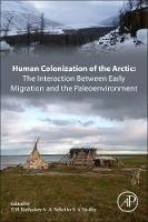 Human Colonization of the Arctic: The Interaction Between Early Migration and the Paleoenvironment by V. M. Kotlyakov