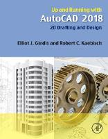 Up and Running with AutoCAD 2018 2D Drafting and Design by Elliot (President, AutoCAD training firm Vertical Technologies Consulting and Design) Gindis, Robert (Construction Sc Kaebisch