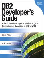 DB2 Developer's Guide A Solutions-oriented Approach to Learning the Foundation and Capabilities of DB2 for Z/OS by Craig S. Mullins