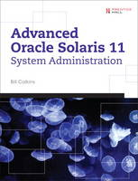 Advanced Oracle Solaris 11 System Administration by Bill Calkins
