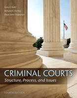 Criminal Courts Structure, Process, and Issues by Gary A. Rabe, Richard D. Hartley, Dean J. Champion