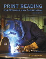 Print Reading for Welders and Fabrication by Kevin Corgan